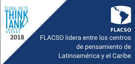 FLACSO entre los mejores centros de pensamiento de América Latina y el Caribe, según Global Go To Think Tank Index 2018