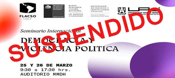 """Informa SUSPENSIÓN Seminario Internacional """"Democracia y Violencia Política"""""""